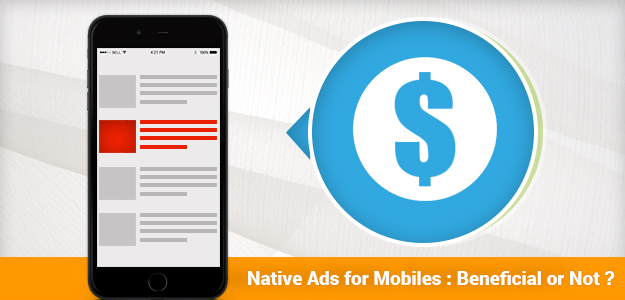 Native Ads for Mobiles : Beneficial or Not?