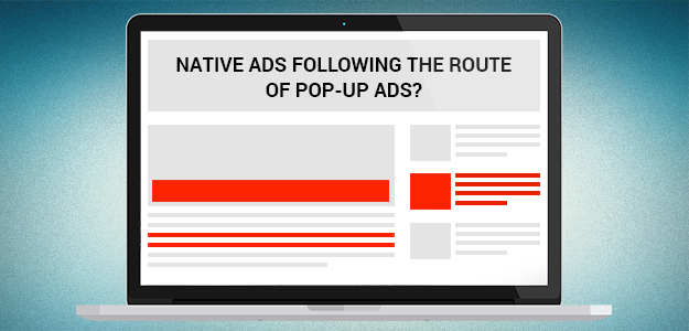 Native ads following the route of Pop-up Ads?
