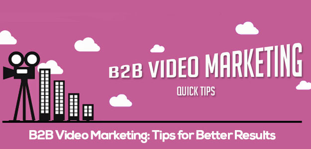B2B Video Marketing: Tips for Better Results