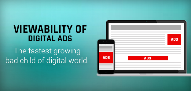 Viewability of Digital Ads: The fastest growing bad child of digital world