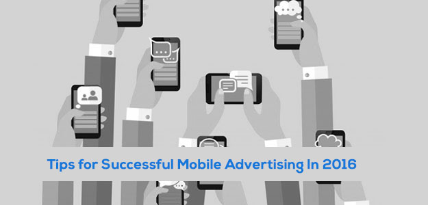 Tips for Successful Mobile Advertising In 2016
