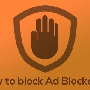 How to Block Ad Blockers