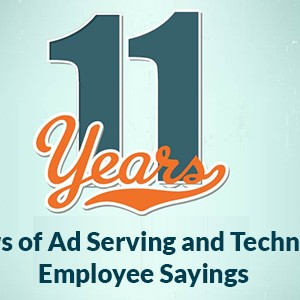 11 Years of Ad Serving and Technology- Employee Sayings