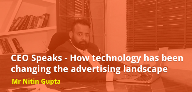 CEO Speaks – How technology has been changing the advertising landscape