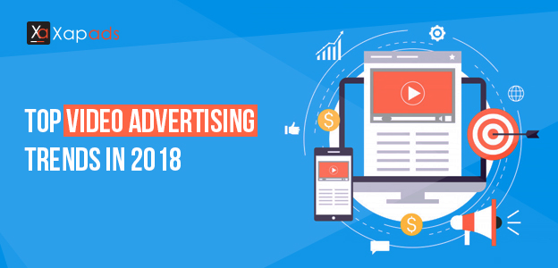 Top Video Advertising Trends in 2018