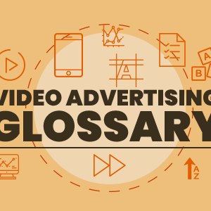 Video Advertising Glossary