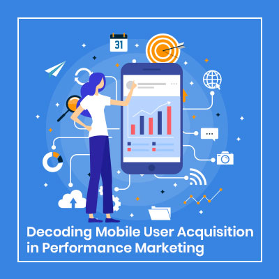 Decoding Mobile User Acquisition in Performance Marketing