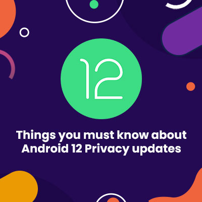 Things you must know about Android 12 Privacy updates